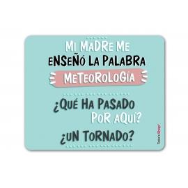 """Alfombrilla ratón - Mi madre me enseño la palabra meteorología, """"¿Qué ha pasado por aquí? ¿Un tornado?"""""""