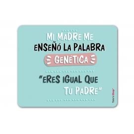 """Alfombrilla ratón - Mi madre me enseño la palabra genética, """"Eres igual que tu padre"""""""