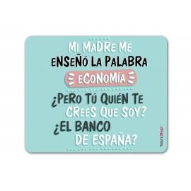 Alfombrilla ratón - Mi madre me enseño la palabra economía, ¿Pero tú quién te crees que soy? ¿El banco de España?