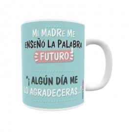 """Mi madre me enseñó la palabra futuro.""""Algún día me lo agradecerás..."""""""