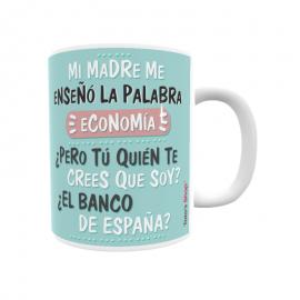 Mi madre me enseñó la palabra economía, ¿Pero tú quién te crees que soy? ¿El banco de España?