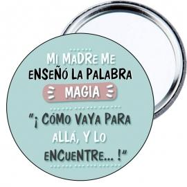 """Chapa espejo Mi madre me enseñó la palabra magia.""""Como vaya para allá, y lo encuentre...""""."""