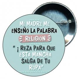 """Chapa 58 Mi madre me enseñó la palabra religión, """" ¡Reza para que esta mancha salga de tu ropa! """"."""