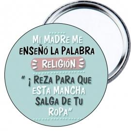 """Chapa espejo Mi madre me enseñó la palabra religión, """" ¡Reza para que esta mancha salga de tu ropa! """"."""