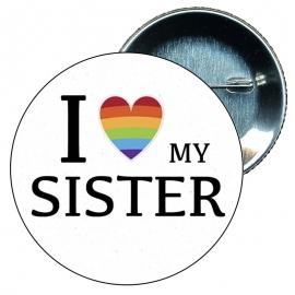 Chapa 58 mm I love my sister - Gay - Bandera Gay - Orgullo gay - Pride