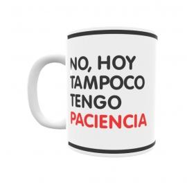 "Taza - ""No, hoy tampoco tengo paciencia"""