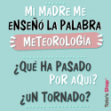 Mi madre me enseñó la palabra meteorología