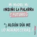 Mi madre me enseñó la palabra Futuro